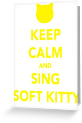 Keep Calm and Sing Soft Kitty by BUB THE ZOMBIE