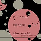 If I Could Change The World by terusaru