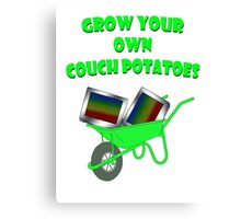 grow your own couch potatoes  Canvas Print