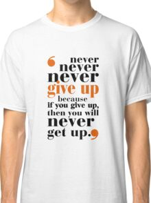 Never never give up Life Inspirational Motivational Quotes Typography Classic T-Shirt