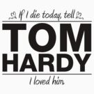 "Tom Hardy - ""If I Die"" Series (Black) by huckblade"