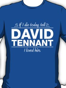 "David Tennant - ""If I Die"" Series (White) T-Shirt"