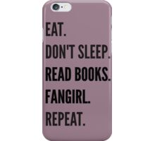 EAT, DON'T SLEEP, READ BOOKS, FANGIRL, REPEAT iPhone Case/Skin