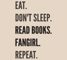 EAT, DON'T SLEEP, READ BOOKS, FANGIRL, REPEAT by FandomizedRose