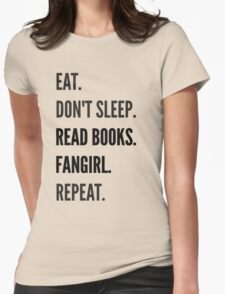 EAT, DON'T SLEEP, READ BOOKS, FANGIRL, REPEAT T-Shirt