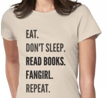 EAT, DON'T SLEEP, READ BOOKS, FANGIRL, REPEAT Womens Fitted T-Shirt