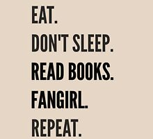 EAT, DON'T SLEEP, READ BOOKS, FANGIRL, REPEAT T-Shirt