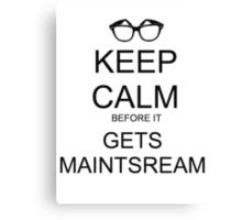 Keep Calm Before it gets Mainstream (black) Canvas Print