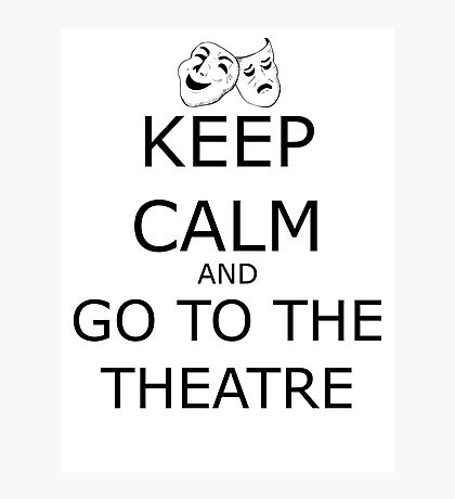 Keep Calm and Go To The Theatre Photographic Print