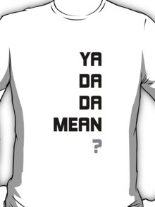 yadadamean? shirt & sticker T-Shirt