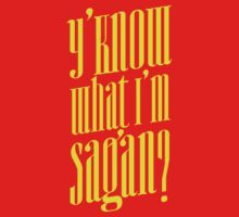 Y'know what I'm sagan? by HereticWear