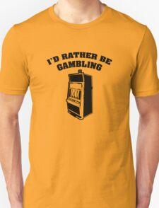 I'd Rather Be Gambling T-Shirt