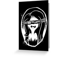 Glob save the vampire Queen Greeting Card