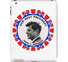 Our Next President - John F. Kennedy - Tablet Case iPad Case/Skin