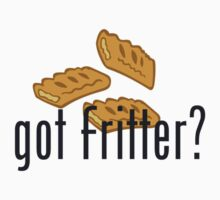 Got Fritter? by AwSnapWatchThis
