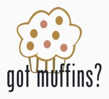 Got Muffins? by AwSnapWatchThis