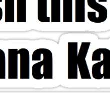 'I wish this was Stana Katic →' BLACK Sticker