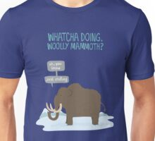 Whatcha doing, wooly mammoth? Unisex T-Shirt