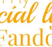 I threw away my social life for fandoms... jk never had one Sticker