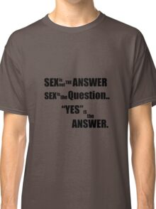 Sex is not the answer  Classic T-Shirt