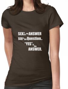 Sex is not the answer  Womens Fitted T-Shirt