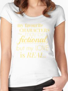 my favourite characters may be fictional, but my love is real Women's Fitted Scoop T-Shirt