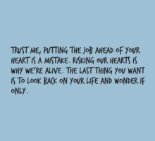 """Mike Royce's letter: """"Trust me, putting the job ahead of your heart is a mistake. Risking our hearts is why we're alive. The last thing you want is to look back on your life and wonder if only."""" One Piece - Short Sleeve"""