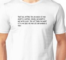 """Mike Royce's letter: """"Trust me, putting the job ahead of your heart is a mistake. Risking our hearts is why we're alive. The last thing you want is to look back on your life and wonder if only."""" Unisex T-Shirt"""