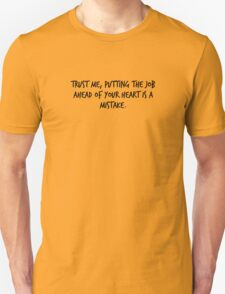 """Mike Royce's letter: """"Trust me, putting the job ahead of your heart is a mistake."""" T-Shirt"""