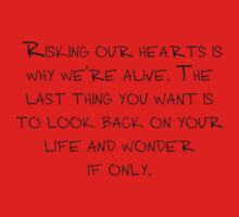 "Mike Royce's letter: ""Risking our hearts is why we're alive. The last thing you want is to look back on your life and wonder if only."" One Piece - Short Sleeve"