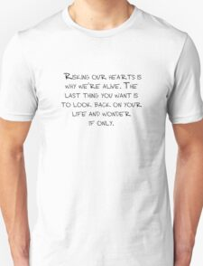"""Mike Royce's letter: """"Risking our hearts is why we're alive. The last thing you want is to look back on your life and wonder if only."""" T-Shirt"""