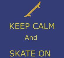 Keep Calm and Skate On by Phaz3r