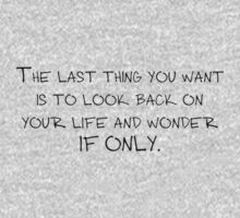 The last thing you want is to look back on your life and wonder if only. One Piece - Long Sleeve