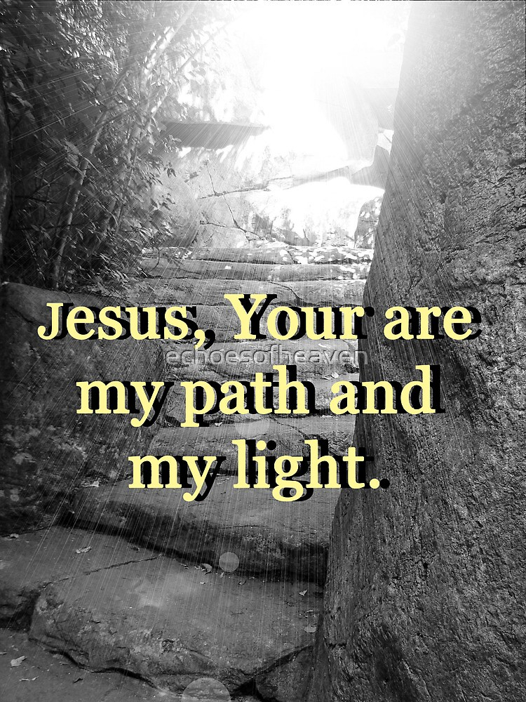 """Jesus, Your are my path and my light."" by Carter L. Shepard by echoesofheaven"