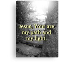 """""""Jesus, Your are my path and my light."""" by Carter L. Shepard Canvas Print"""