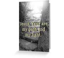 """""""Jesus, Your are my path and my light."""" by Carter L. Shepard Greeting Card"""