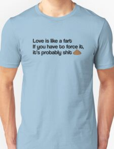 Love Is Like A Fart Unisex T-Shirt