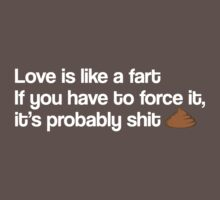 Love Is Like A Fart by gemzi-ox