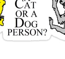 Are you a Cat or a Dog person? Sticker