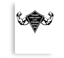 Tough Times don't last... Tough People do! Dark Canvas Print
