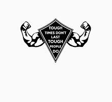 Tough Times don't last... Tough People do! Dark Unisex T-Shirt