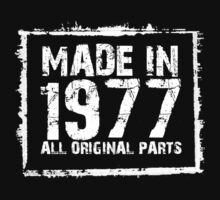 Made In 1977 All Original Parts - Tshirts & Accessories by morearts