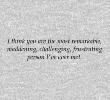 I think you are the most remarkable, maddening, challenging, frustrating person I've ever met. Kids Tee