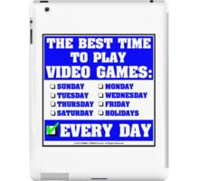 The Best Time To Play Video Games: Every Day iPad Case/Skin