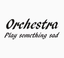 Orchestra, Play Something Sad (B) by BethXP