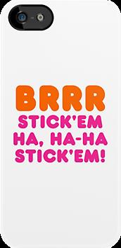 BRRR STICK'EM HA, HA-HA STICK'EM! by forgottentongue