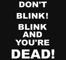 DON'T BLINK! T-Shirt