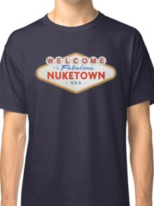 welcome to nuketown Classic T-Shirt
