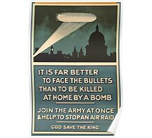 It is far better to face the bullets than to be killed at home by a bomb Join the army at once help to stop an air raid God save the king 161 Poster