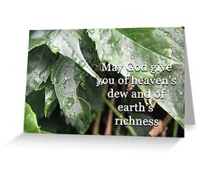 """May God give you of heaven's dew and of earth's richness"" by Carter L. Shepard Greeting Card"